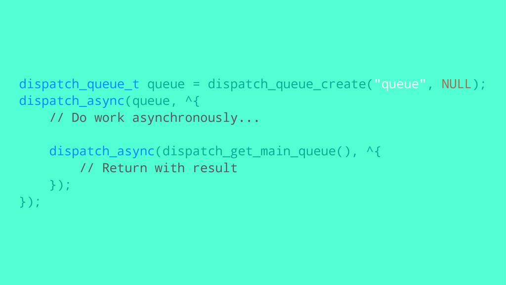 dispatch_queue_t queue = dispatch_queue_create(...