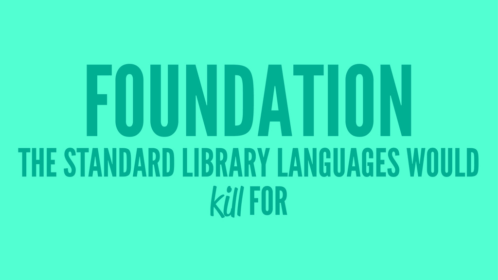 FOUNDATION THE STANDARD LIBRARY LANGUAGES WOULD...