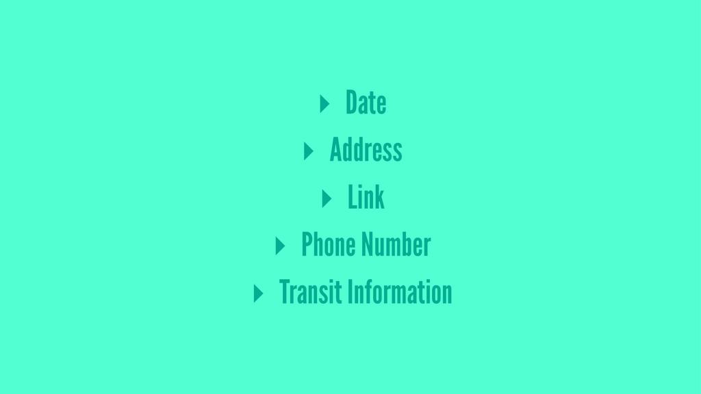 ▸ Date ▸ Address ▸ Link ▸ Phone Number ▸ Transi...