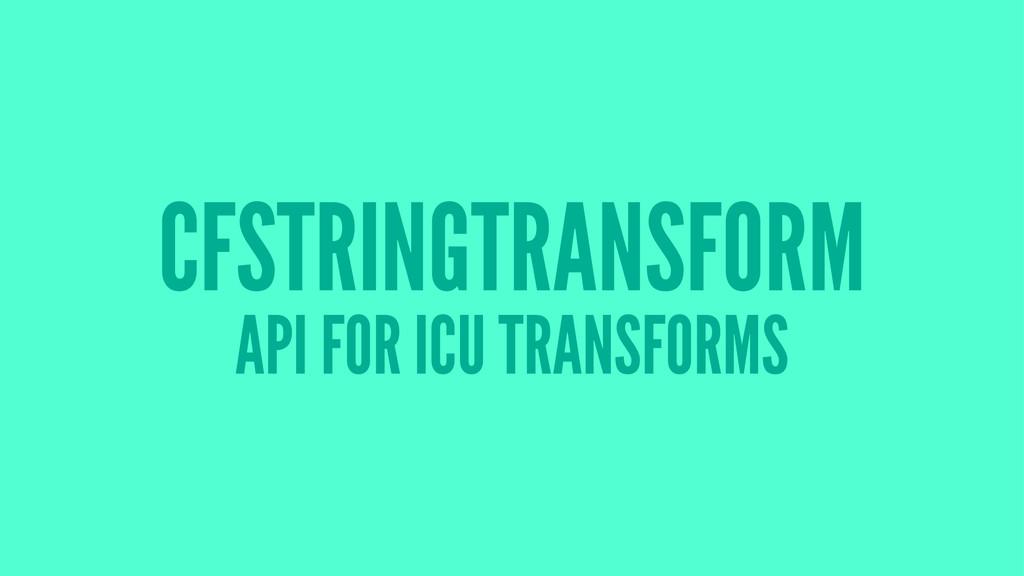 CFSTRINGTRANSFORM API FOR ICU TRANSFORMS
