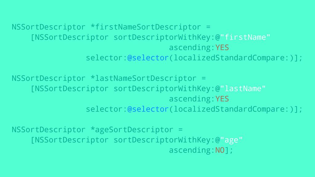 NSSortDescriptor *firstNameSortDescriptor = [NS...
