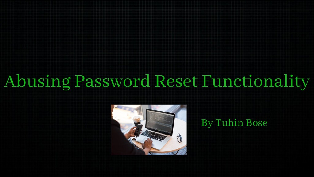 Abusing Password Reset Functionality By Tuhin B...