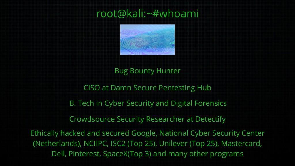 root@kali:~#whoami Bug Bounty Hunter CISO at Da...