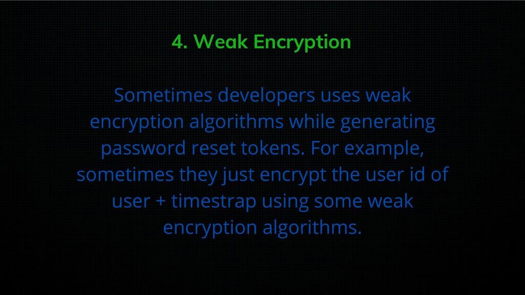 4. Weak Encryption Sometimes developers uses we...