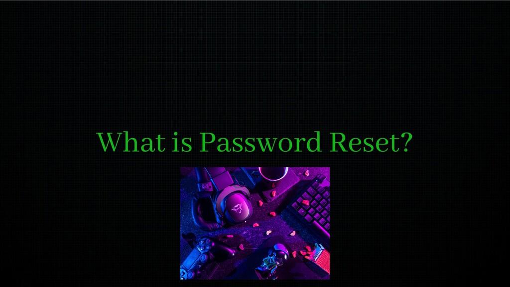 What is Password Reset?