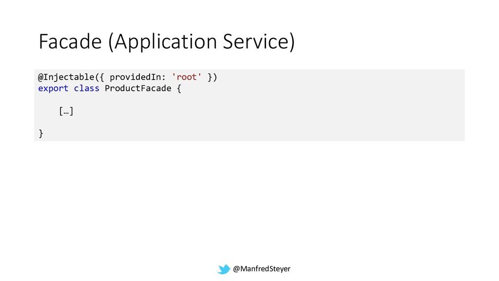 @ManfredSteyer Facade (Application Service) @In...