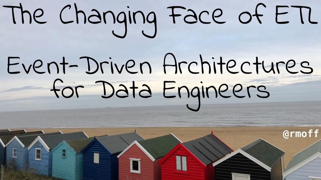 The Changing Face of ETL Event-Driven Architect...