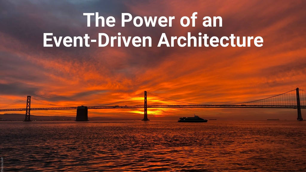 The Power of an Event-Driven Architecture Photo...