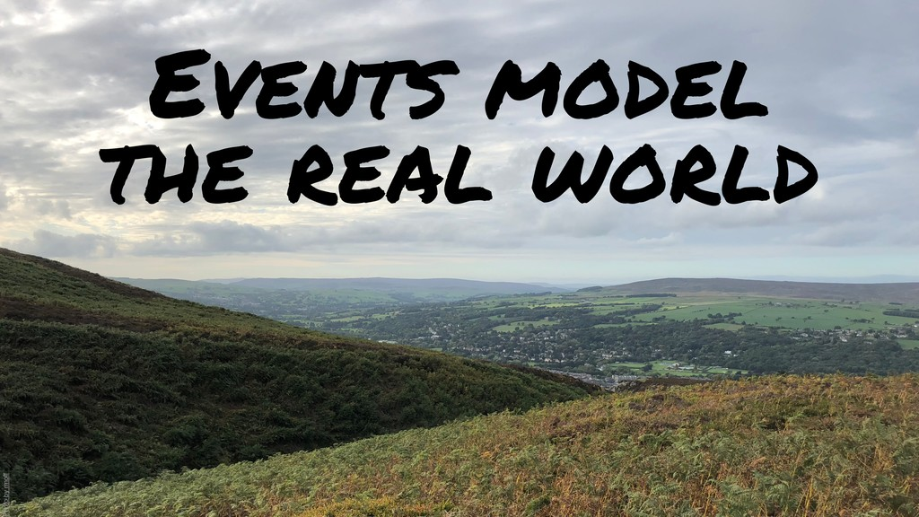 Events model the real world Photo by rmoff