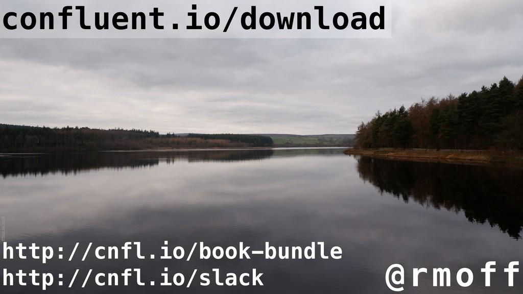 @rmoff confluent.io/download http://cnfl.io/sla...