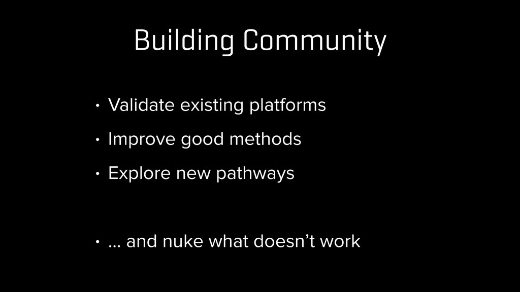 Building Community • Validate existing platform...