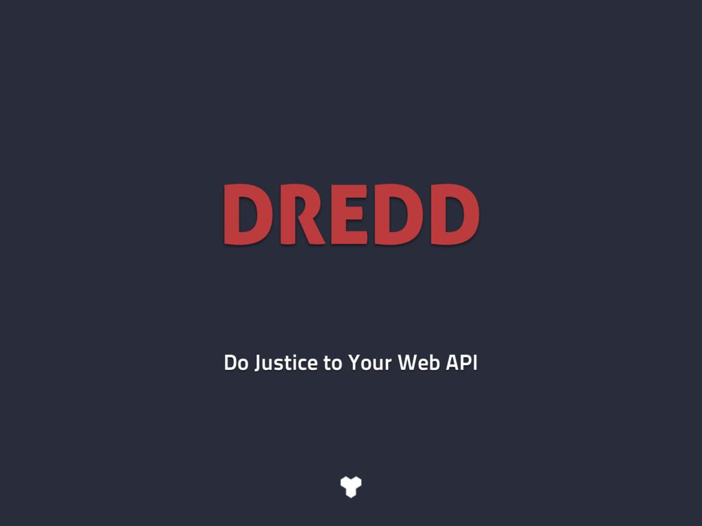 DREDD Do Justice to Your Web API