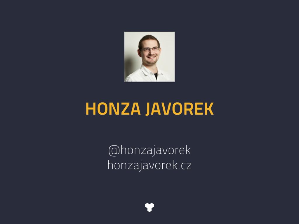 HONZA JAVOREK @honzajavorek honzajavorek.cz