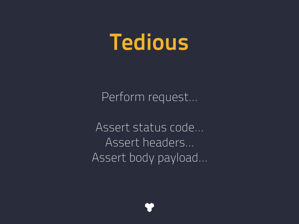 Tedious Perform request… Assert status code… As...