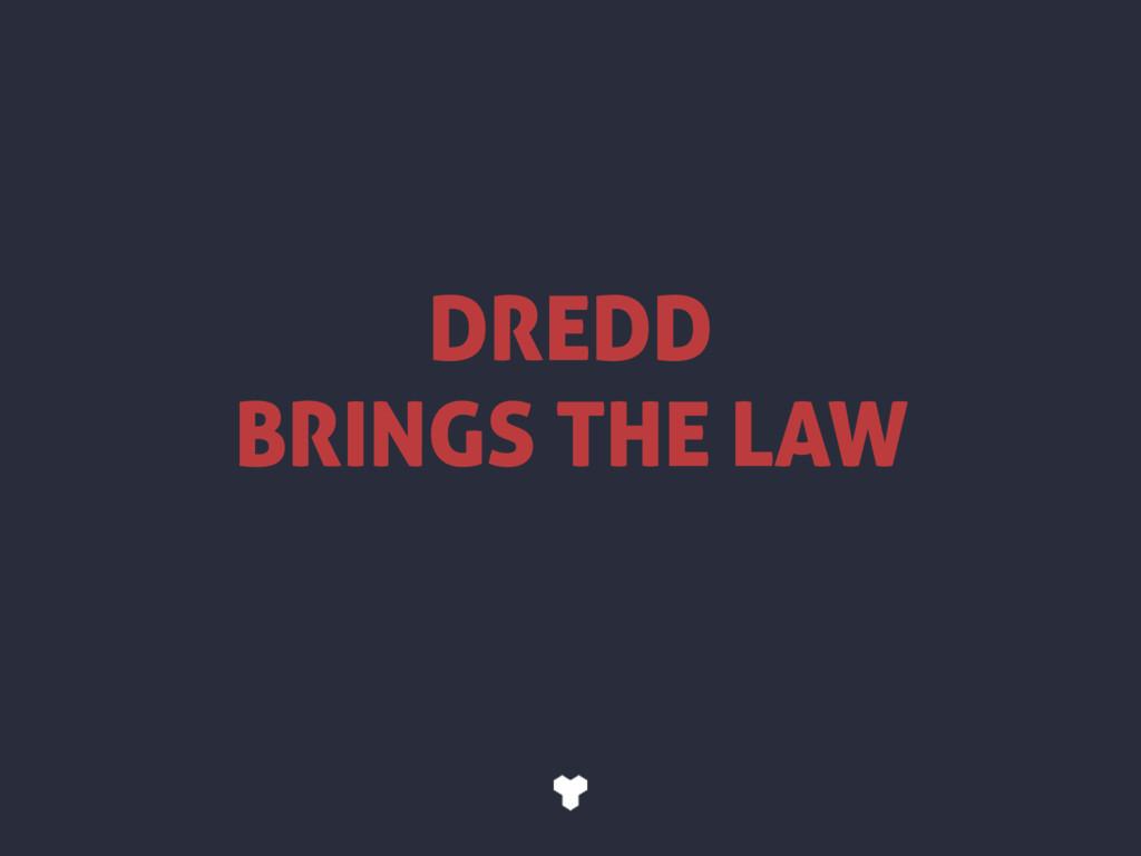 DREDD BRINGS THE LAW