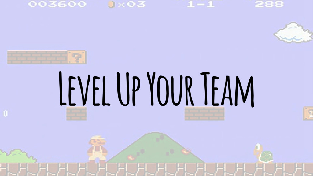 Level Up Your Team