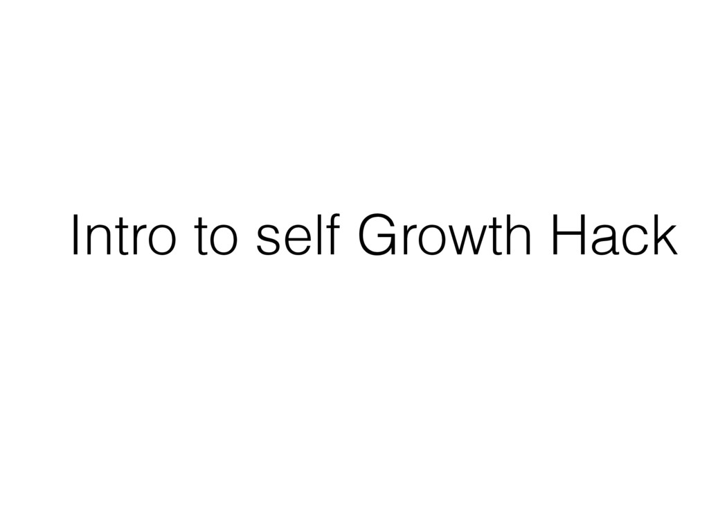 Intro to self Growth Hack