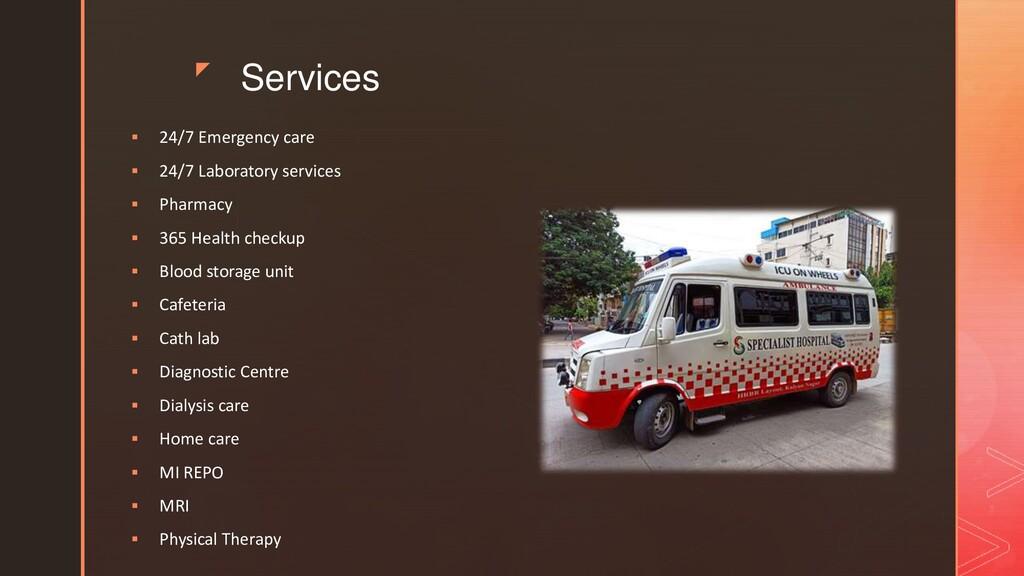 z Services  24/7 Emergency care  24/7 Laborat...