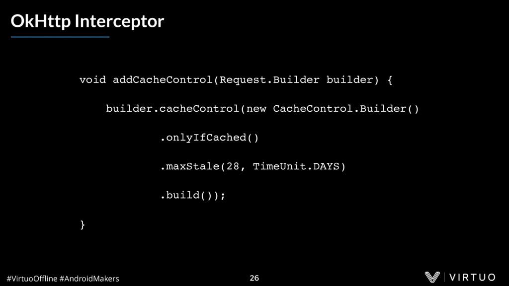 #VirtuoOffline #AndroidMakers 26 OkHttp Intercept...