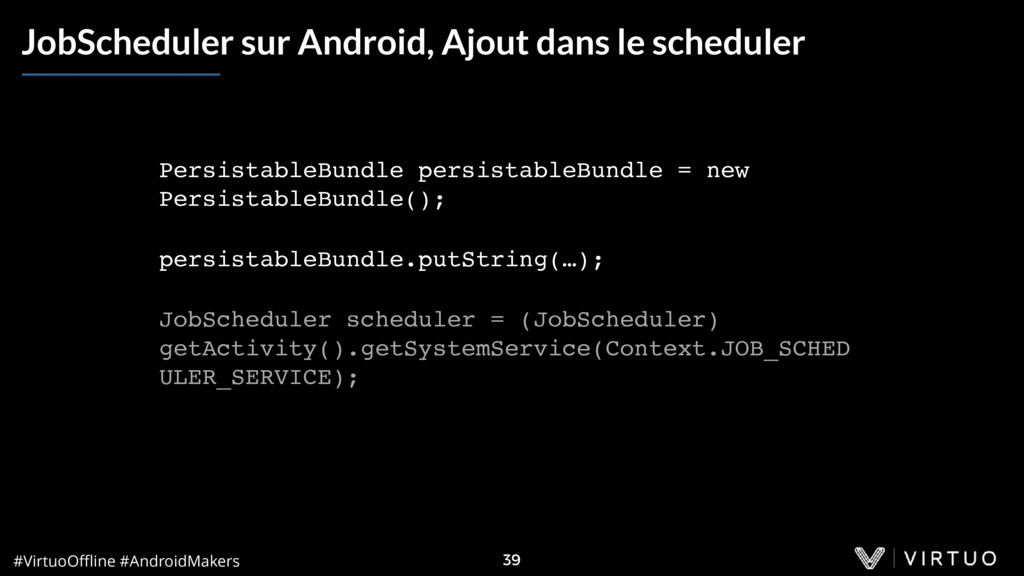 #VirtuoOffline #AndroidMakers 39 JobScheduler sur...