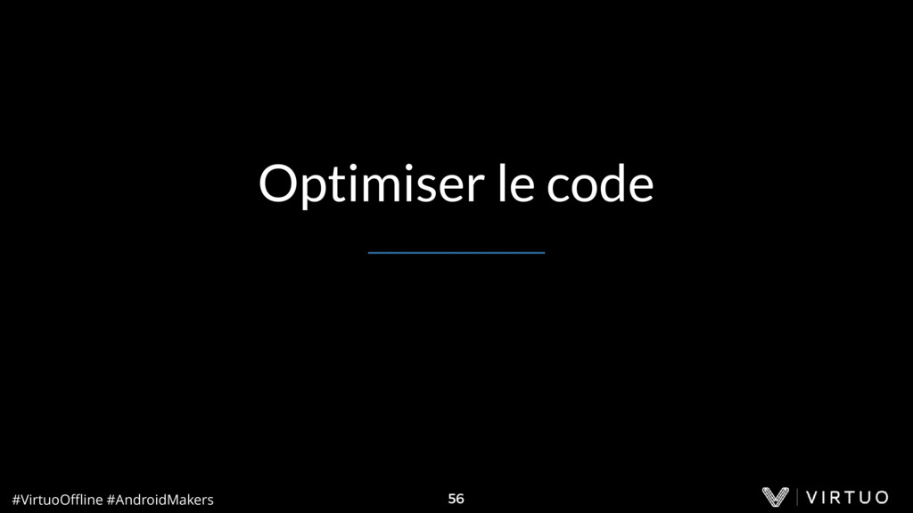 #VirtuoOffline #AndroidMakers 56 Optimiser le code