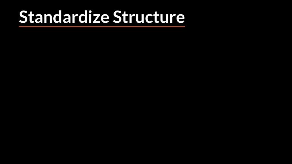 Standardize Structure