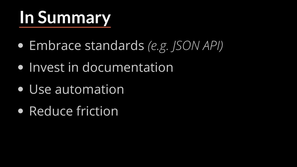 In Summary Embrace standards (e.g. JSON API) In...