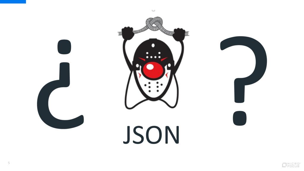 5 ? ? JSON