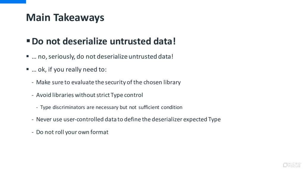 Main Takeaways §Do not deserialize untrusted da...