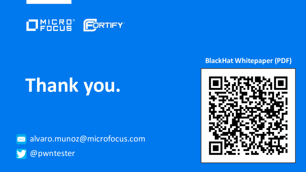 Thank you. alvaro.munoz@microfocus.com @pwntest...