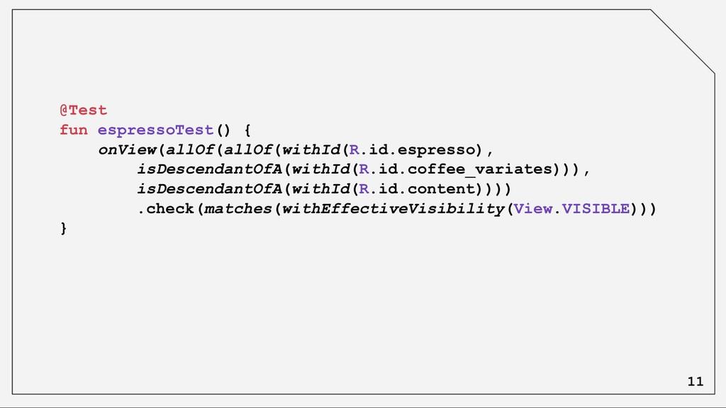@Test fun espressoTest() { onView(allOf(allOf(w...