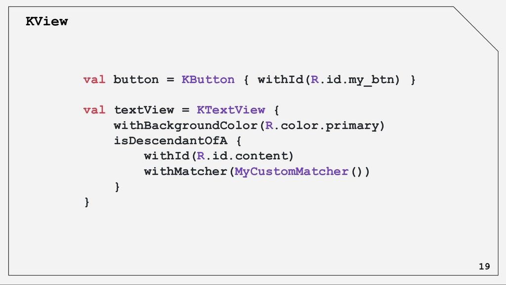 val button = KButton { withId(R.id.my_btn) } va...