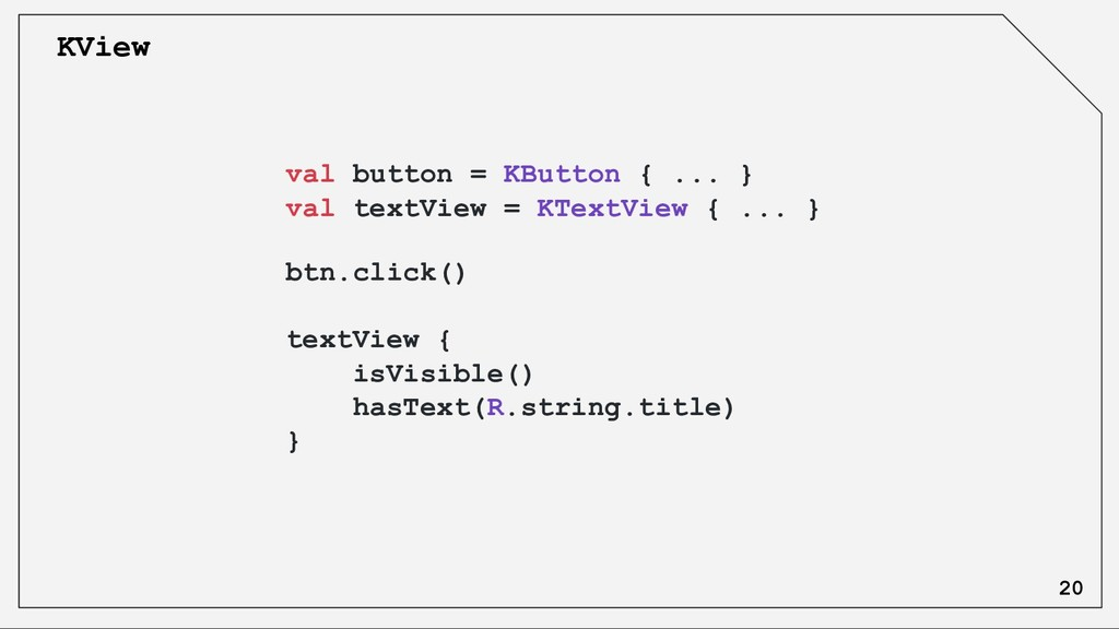 val button = KButton { ... } val textView = KTe...