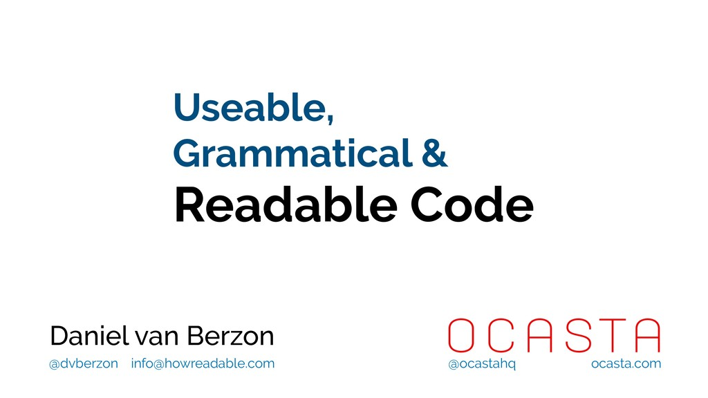 Useable, Grammatical & Readable Code Daniel van...