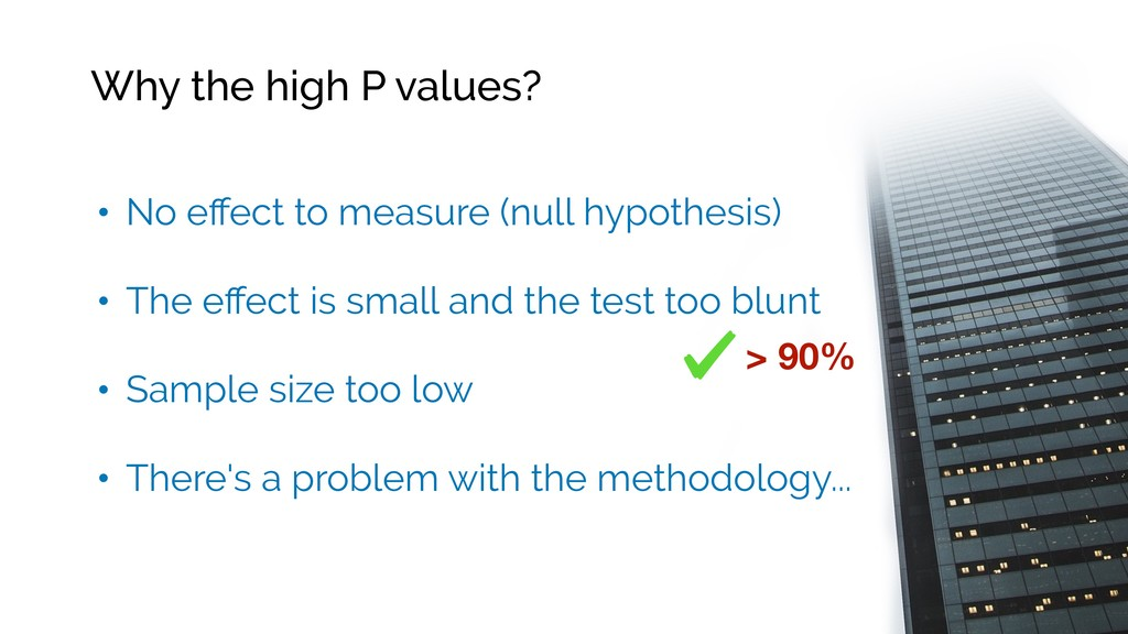 Why the high P values? • No effect to measure (n...