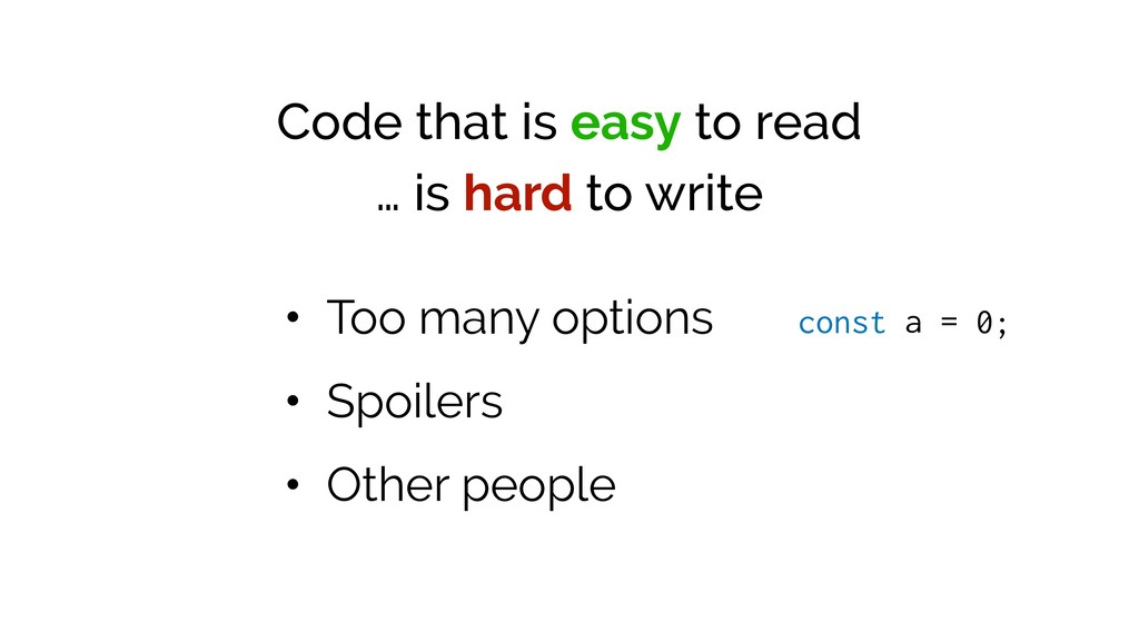 Code that is easy to read … is hard to write • ...