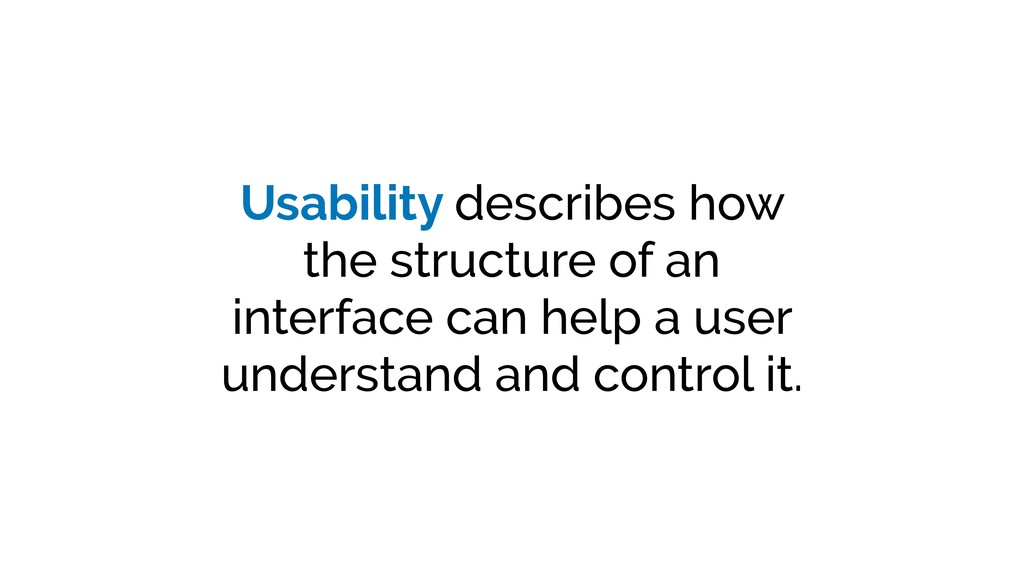 Usability describes how the structure of an int...
