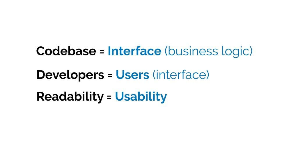 Developers = Users (interface) Readability = Us...