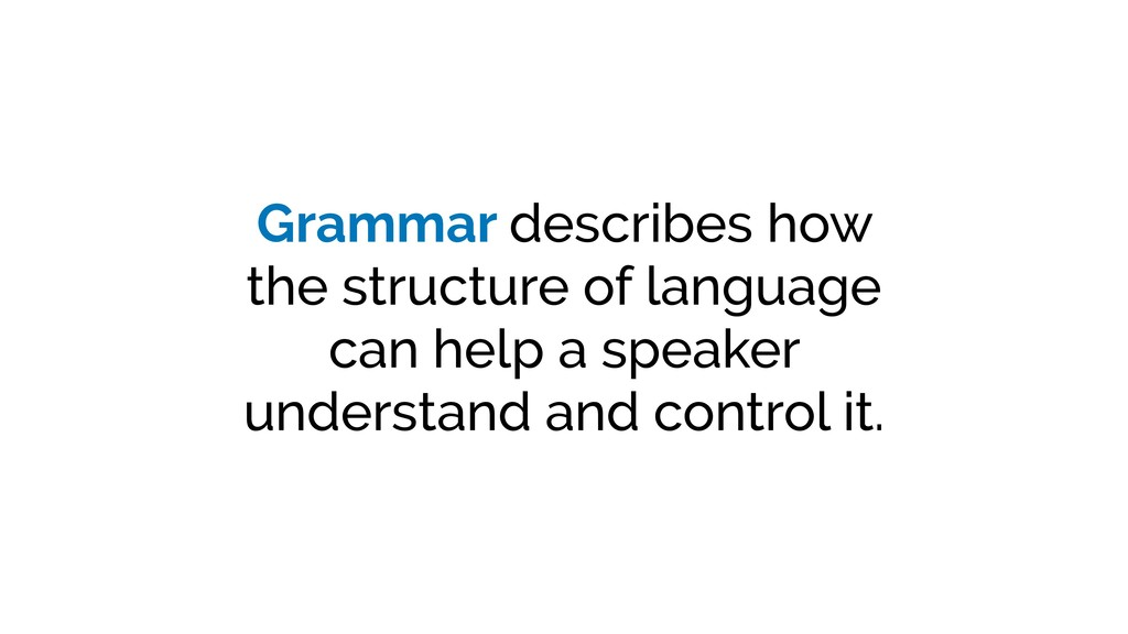 Grammar describes how the structure of language...