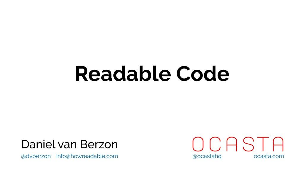 Readable Code Daniel van Berzon @ocastahq ocast...