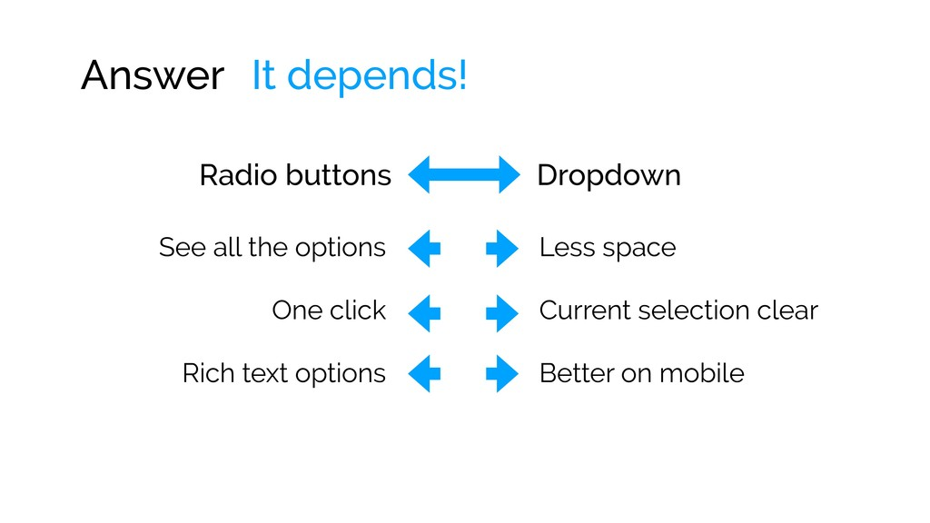 Answer It depends! Radio buttons Dropdown See a...