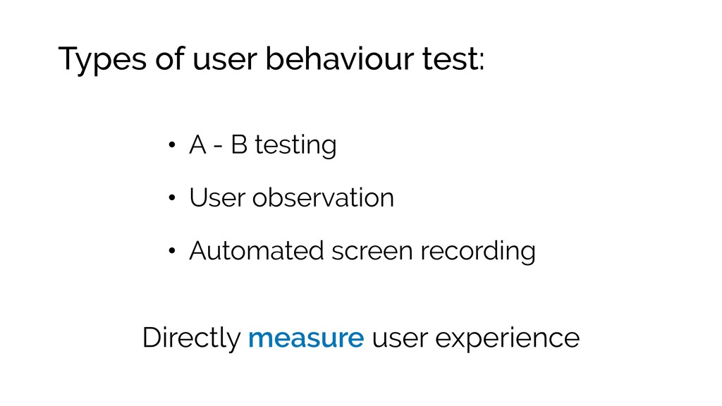 Types of user behaviour test: • A - B testing •...