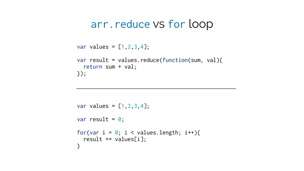 arr.reduce vs for loop var values = [1,2,3,4]; ...