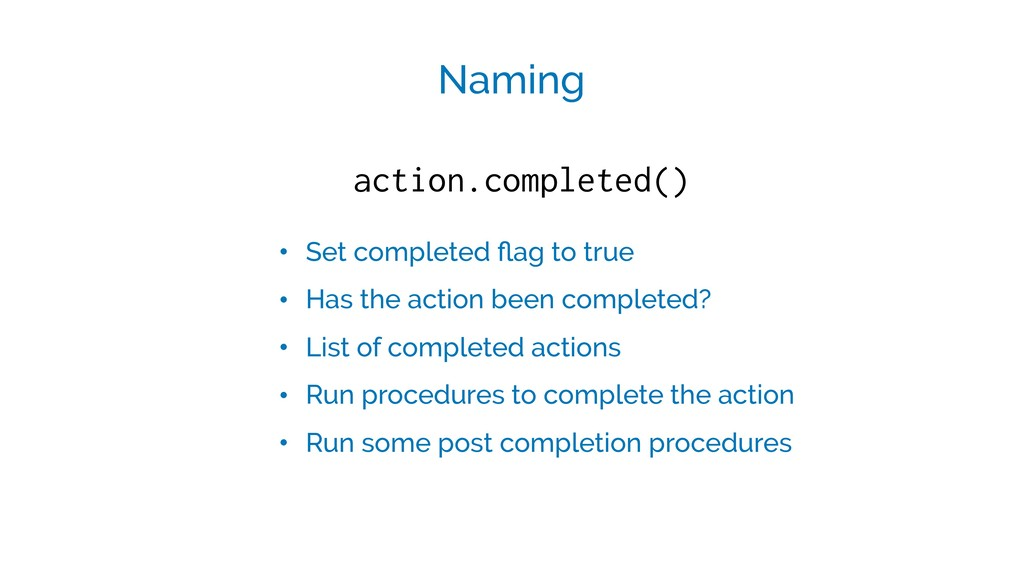 action.completed() Naming • Set completed flag t...