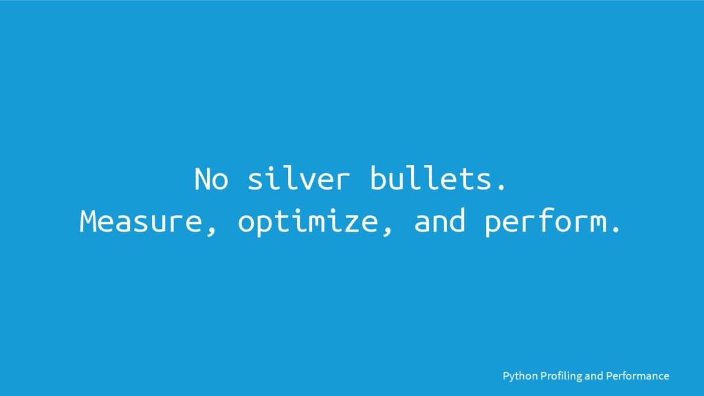 Python Profiling and Performance No silver bull...