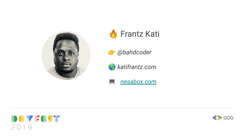 Frantz Kati  @bahdcoder  katifrantz.com  nesab...