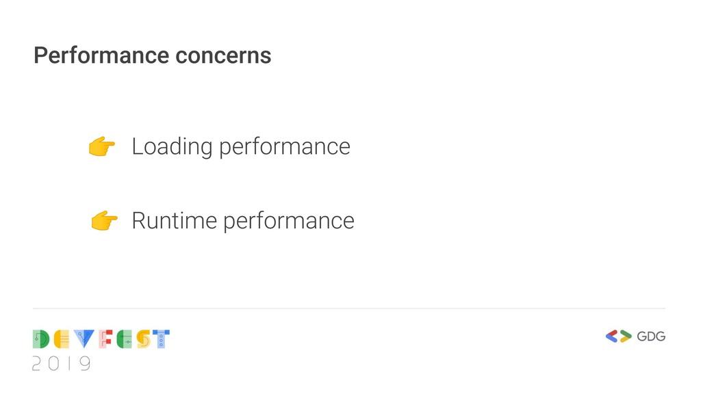 Performance concerns  Loading performance  Runt...