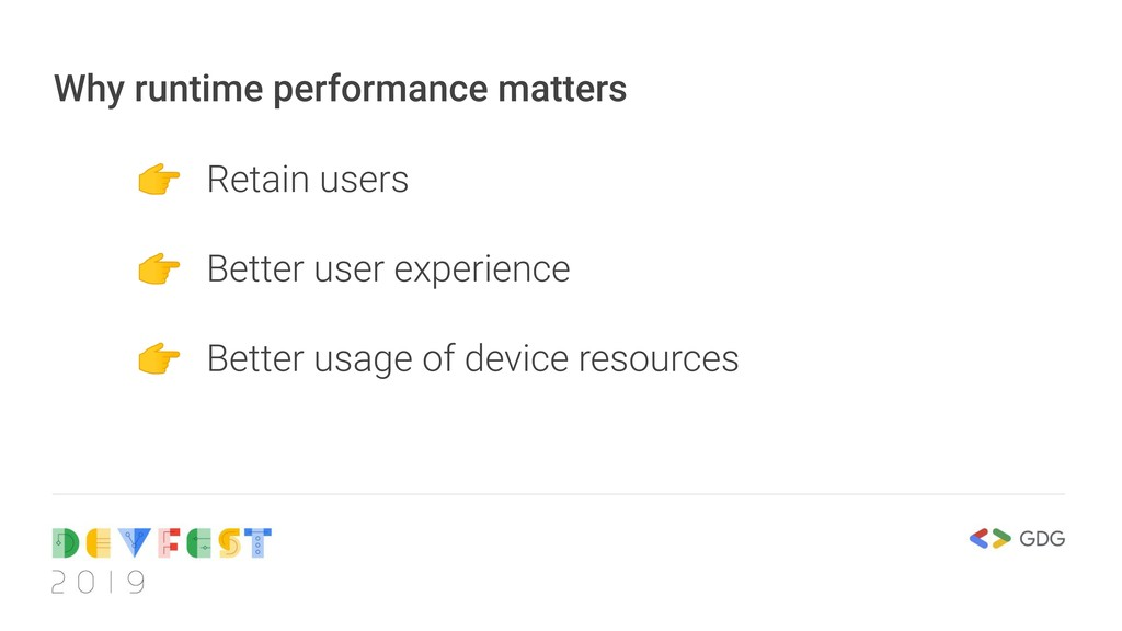 Why runtime performance matters  Retain users  ...